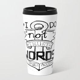 I do not trust words, I trust actions Travel Mug
