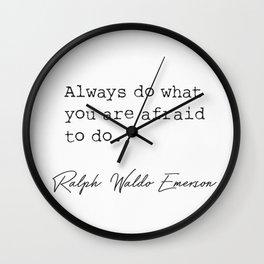 R. W. Emerson Always do what you ar afraid to do. Wall Clock