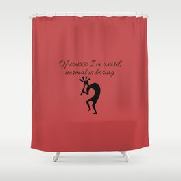 Of course I'm weird,  normal is boring Shower Curtain