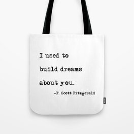 I used to build dreams about you - F. Scott Fitzgerald quote Tote Bag