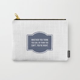 Whether you think you can, or think you can't you're right Carry-All Pouch
