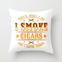 "Nice Cannabis Shirt For High People ""That's What I Do I Smoke Cigars And I Know Things"" T-shirt Throw Pillow"