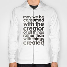 MAY WE BE CONSUMED WITH THE CREATOR OF ALL THINGS RATHER THAN WITH THINGS CREATED (Romans 1:25) Hoody