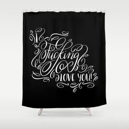 I Fucking Love You Calligraphy Flourished Design Shower Curtain