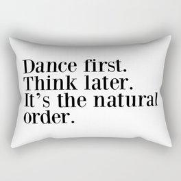 Dance First. Think Later. It's Natural Order. Rectangular Pillow