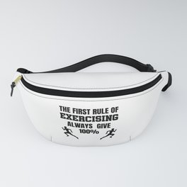 First Rule Of Exercising Always Give 100% for Exerciser Fanny Pack