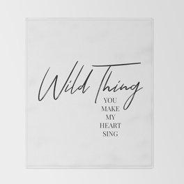 Wild thing, you make my heart sing Throw Blanket
