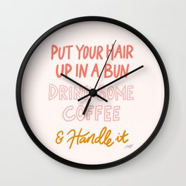 Put Your Hair Up, Drink Some Coffee & Handle It Wall Clock