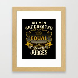 All Men Are Created Equal But Then Some Become Judges Framed Art Print