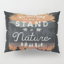 Go Outside and Stand in Nature Pillow Sham