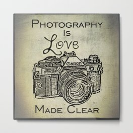 Photography is Love Made Clear - Canon Metal Print