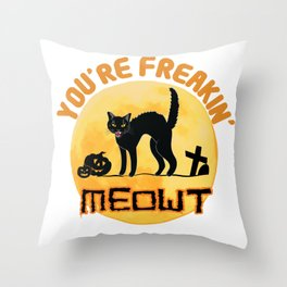 You're Freakin' Meowt Halloween Throw Pillow