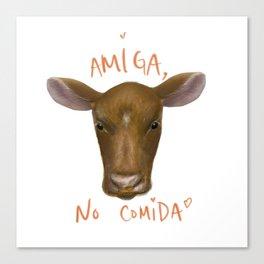 Amiga, No Comida Canvas Print