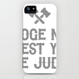 Judge Not Lest Ye Be Judy iPhone Case