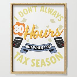 I Don't Always Work 80 Hour Weeks But Tax Season Serving Tray