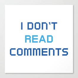 I Don't Read Comments Canvas Print