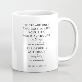 There are only two ways to live your life. Coffee Mug