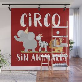 Circo sin animales - Animals don't belong in the circus Wall Mural