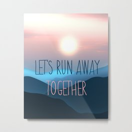 Let's run away together Love quote art Metal Print