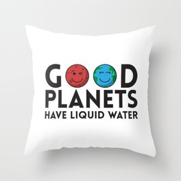 Good Planets Have Liquid Water Gift Throw Pillow