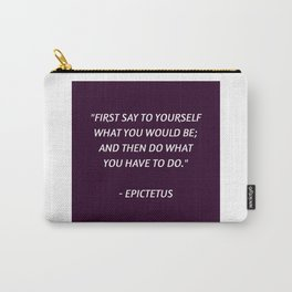 Stoic Philosophy Wisdom - Epictetus - First say to yourself what you would be and then do what you h Carry-All Pouch