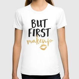 BUT MAKEUP FIRST beauty quote T-shirt