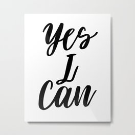 Yes I Can, Inspirational Print, Inspirational Quote, Typography Design, Motivational Art, Inspiring Metal Print