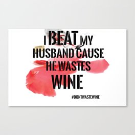 Wine wasted Canvas Print