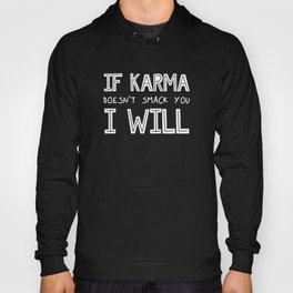 If Karma Doesn't Smack You I Will Hoody