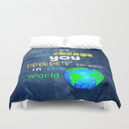Be The Change You Want To See In The World - Motivational Quote Duvet Cover