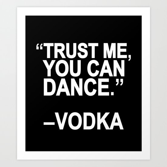 Trust me, you can dance. Art Print