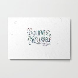 Believe in Yourself, Be You! Inspirational Saying Hand Lettering Metal Print