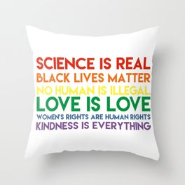 Science is real! Black lives matter! No human is illegal! Love is love! Women's rights are human rig Throw Pillow