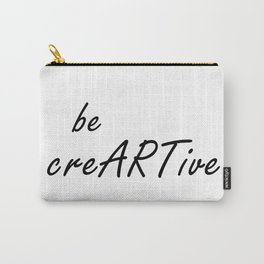 Be Creative Quote, Be creARTive, Creativity Quotes, Digital Print Carry-All Pouch
