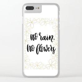No rain, no flowers Clear iPhone Case