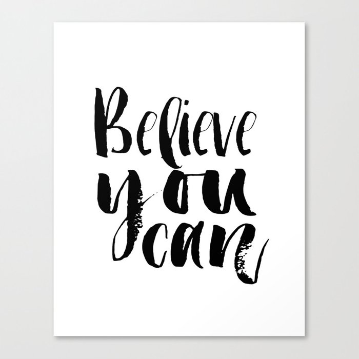 BELIEVE YOU CAN, Inspirational Quote,Motivational Poster,Workout  Quotes,Gift For Friends,Friendship Canvas Print by lovelyprints