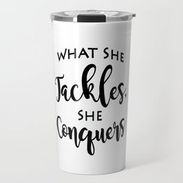 What She Tackles, She Conquers - Gilmore Girls Quote - Motivational Quote Travel Mug