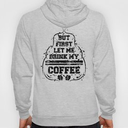 But first let me drink my coffee Hoody