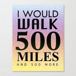 I would walk... Canvas Print