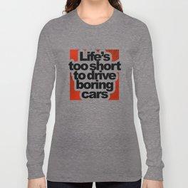 Life's Too Short To Drive Boring Cars Long Sleeve T-shirt