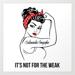 Cardiovascular Sonographer It's not for the Weak Art Print