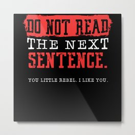Do Not Read The Next Sentence Rebel Metal Print