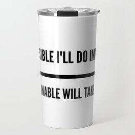 The Impossible I'll Do Immediately, The Unimaginable Will Take Some Time Travel Mug