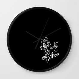 Hey is there anybody out there?   [black & white] Wall Clock