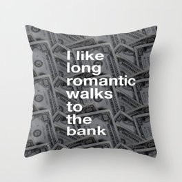 ROMANTIC WALKS... TO THE BANK Throw Pillow
