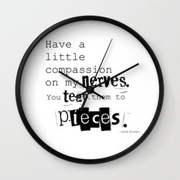 Have a little compassion on my nerves - Jane Austen quote Wall Clock