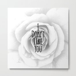 I Don't Like You Typography on Elegant Rose Metal Print