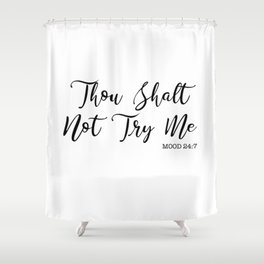 Thou Shalt Not Try Me. Shower Curtain