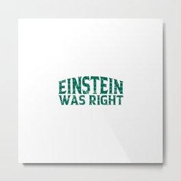 Einstein was right Metal Print