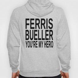 Ferris Bueller You're My Hero Hoody
